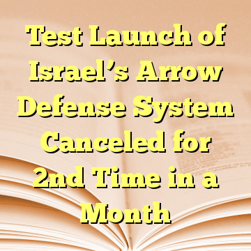 Test Launch of Israel's Arrow Defense System Canceled for 2nd Time in a Month