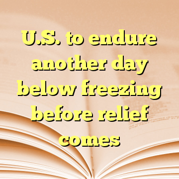 U.S. to endure another day below freezing before relief comes