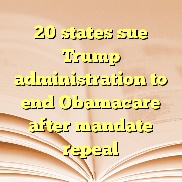20 states sue Trump administration to end Obamacare after mandate repeal