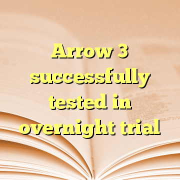 Arrow 3 successfully tested in overnight trial