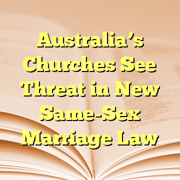 Australia's Churches See Threat in New Same-Sex Marriage Law