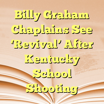Billy Graham Chaplains See 'Revival' After Kentucky School Shooting