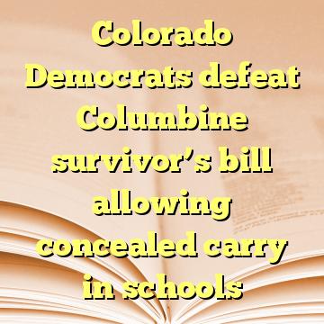 Colorado Democrats defeat Columbine survivor's bill allowing concealed carry in schools