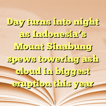 Day turns into night as Indonesia's Mount Sinabung spews towering ash cloud in biggest eruption this year