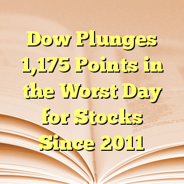 Dow Plunges 1,175 Points in the Worst Day for Stocks Since 2011
