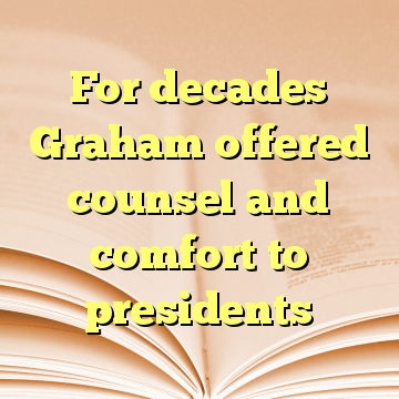 For decades Graham offered counsel and comfort to presidents