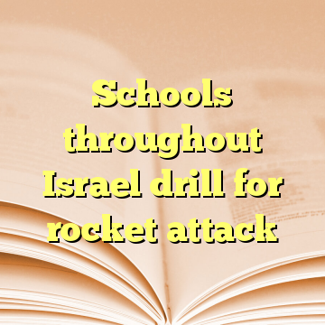 Schools throughout Israel drill for rocket attack