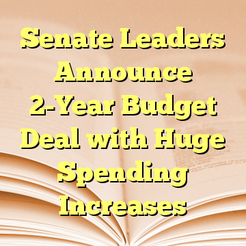 Senate Leaders Announce 2-Year Budget Deal with Huge Spending Increases