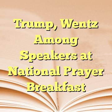 Trump, Wentz Among Speakers at National Prayer Breakfast