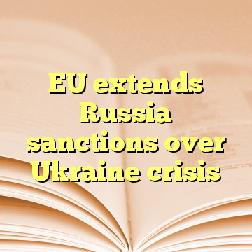 EU extends Russia sanctions over Ukraine crisis