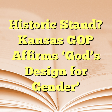 Historic Stand? Kansas GOP Affirms 'God's Design for Gender'