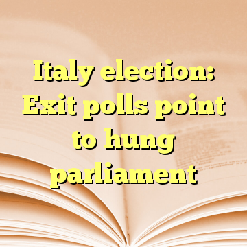 Italy election: Exit polls point to hung parliament
