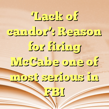 'Lack of candor': Reason for firing McCabe one of most serious in FBI