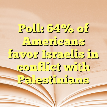 Poll: 64% of Americans favor Israelis in conflict with Palestinians