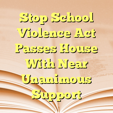 Stop School Violence Act Passes House With Near Unanimous Support