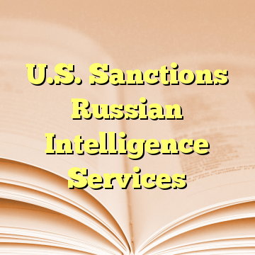 U.S. Sanctions Russian Intelligence Services