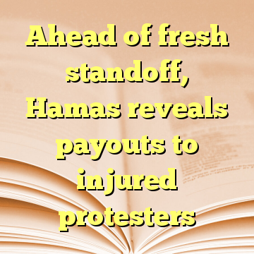 Ahead of fresh standoff, Hamas reveals payouts to injured protesters