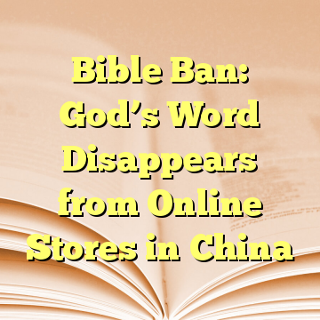 Bible Ban: God's Word Disappears from Online Stores in China