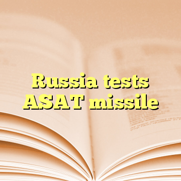Russia tests ASAT missile