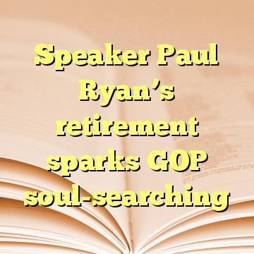Speaker Paul Ryan's retirement sparks GOP soul-searching
