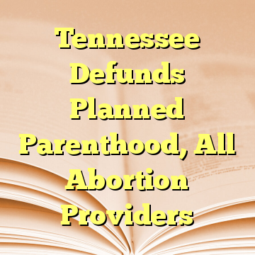 Tennessee Defunds Planned Parenthood, All Abortion Providers