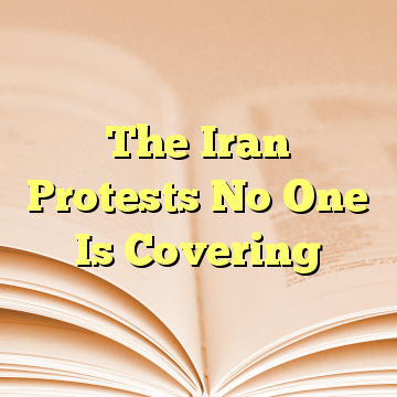 The Iran Protests No One Is Covering