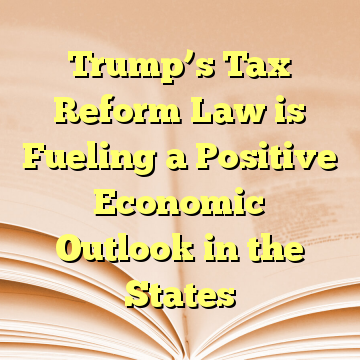 Trump's Tax Reform Law is Fueling a Positive Economic Outlook in the States